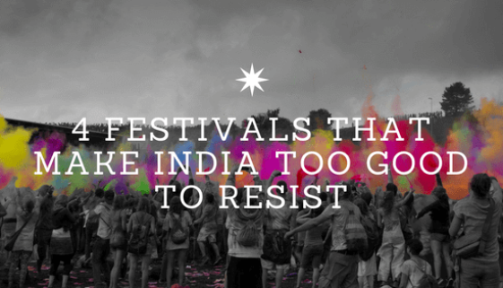 4 Festival That Make India Too Good To Resist