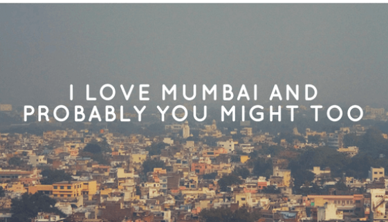 I Love Mumbai And Probably You Might Too
