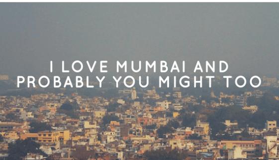 I Love Mumbai And Probably You Might Too